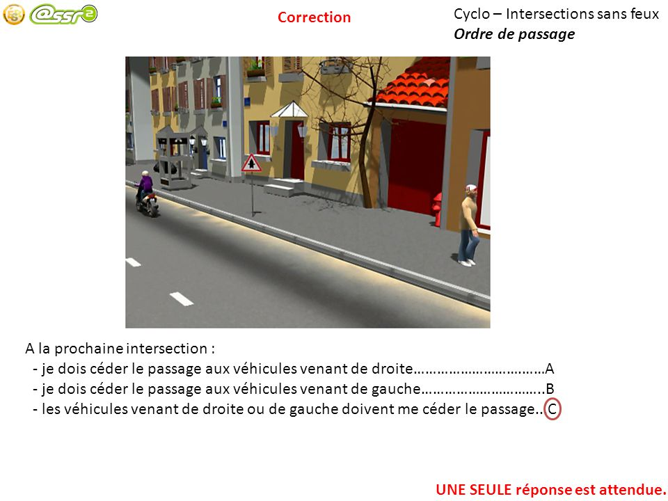 Correction Cyclo – Intersections sans feux. Ordre de passage. A la prochaine intersection :