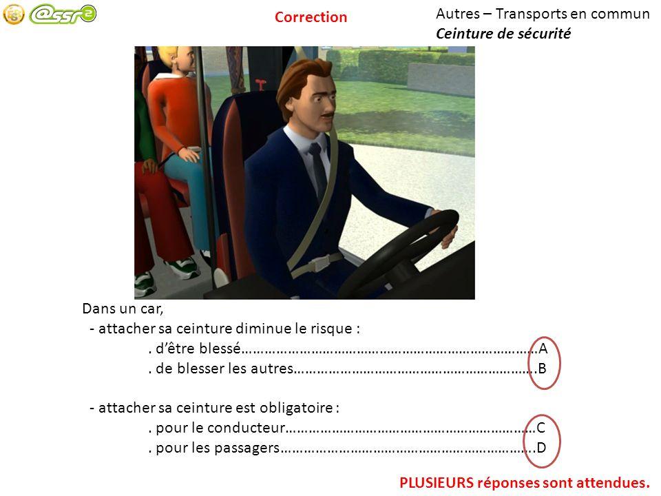 Correction Autres – Transports en commun. Ceinture de sécurité. Dans un car, - attacher sa ceinture diminue le risque :