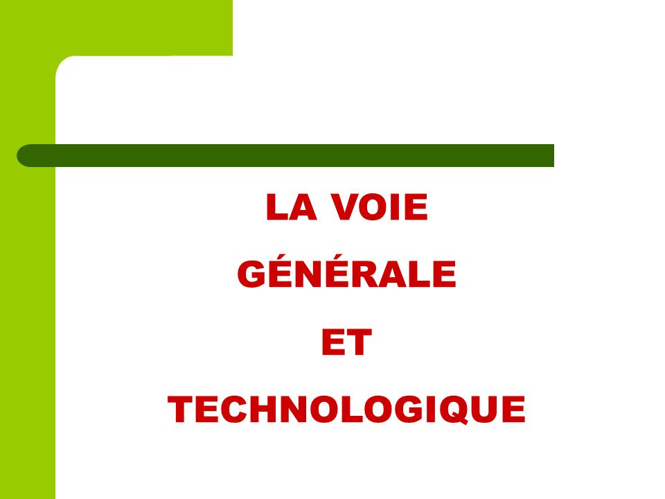 LA VOIE GÉNÉRALE ET TECHNOLOGIQUE 11