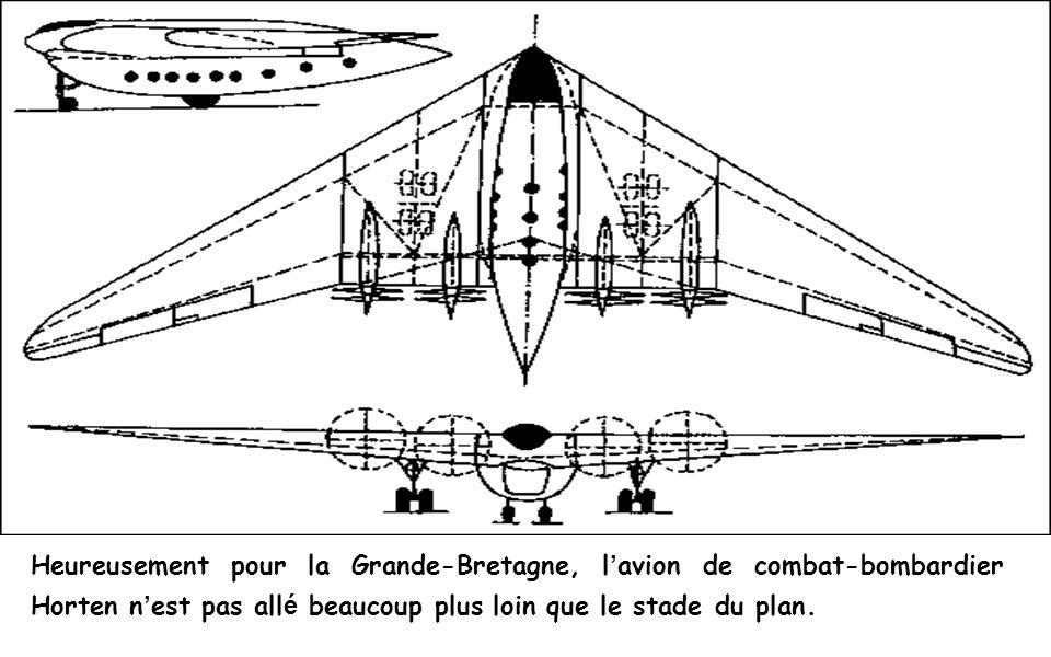 Heureusement pour la Grande-Bretagne, l'avion de combat-bombardier Horten n'est pas allé beaucoup plus loin que le stade du plan.