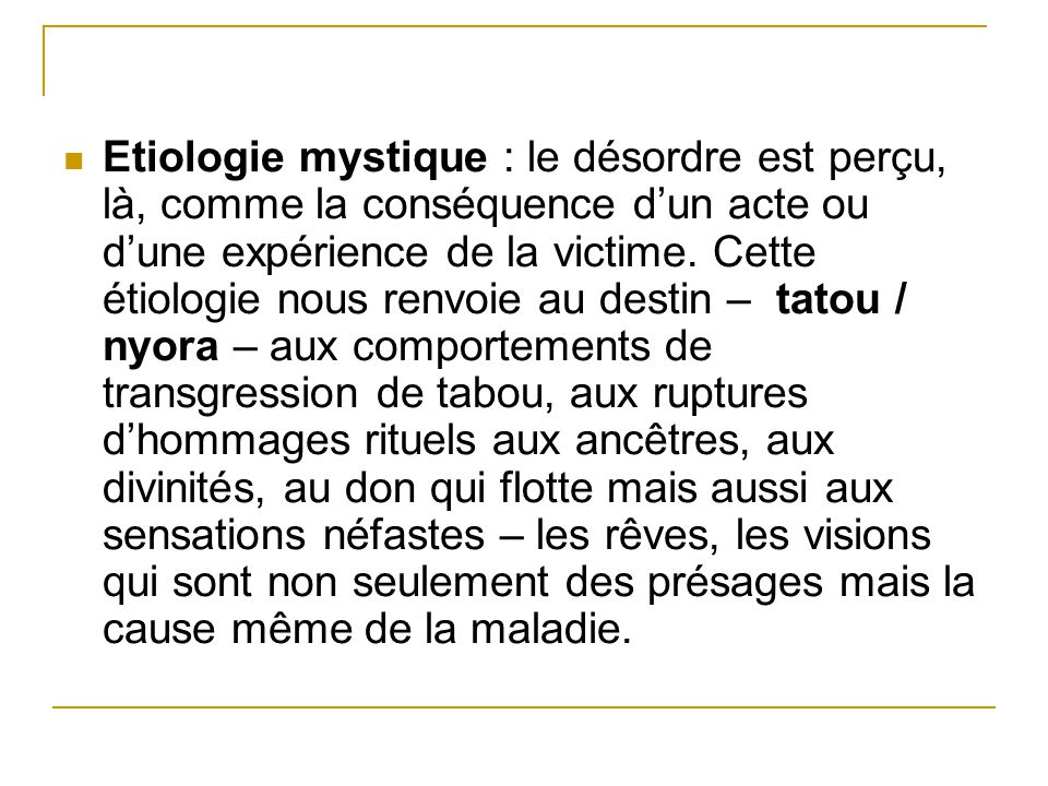 Etiologie mystique : le désordre est perçu, là, comme la conséquence d'un acte ou d'une expérience de la victime.
