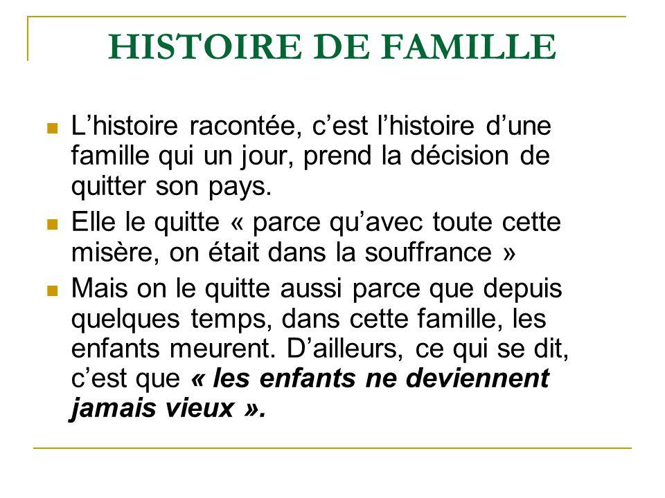 HISTOIRE DE FAMILLE L'histoire racontée, c'est l'histoire d'une famille qui un jour, prend la décision de quitter son pays.
