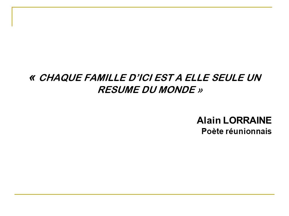 « CHAQUE FAMILLE D'ICI EST A ELLE SEULE UN RESUME DU MONDE »