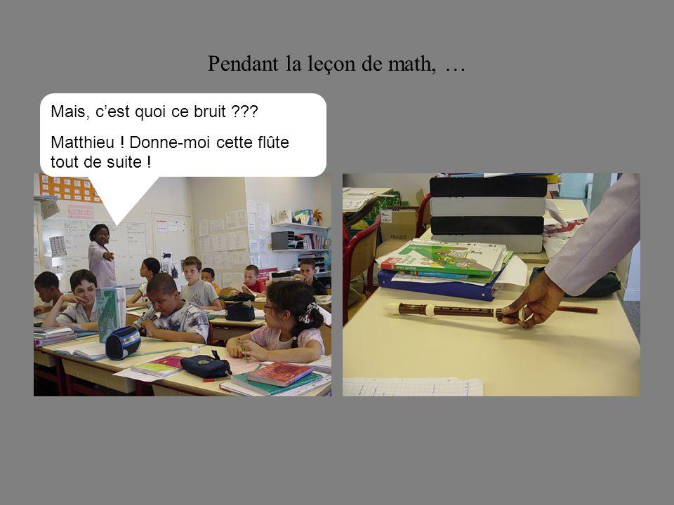 Pendant la leçon de math, …