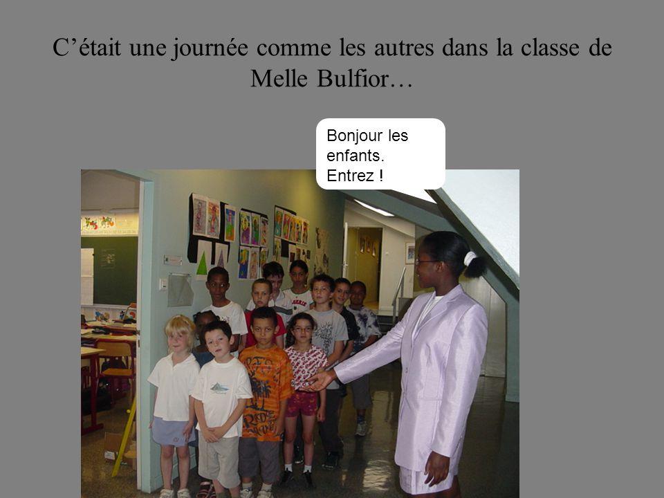 C'était une journée comme les autres dans la classe de Melle Bulfior…