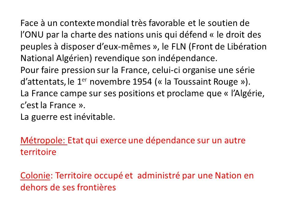 Face à un contexte mondial très favorable et le soutien de l'ONU par la charte des nations unis qui défend « le droit des peuples à disposer d'eux-mêmes », le FLN (Front de Libération National Algérien) revendique son indépendance.