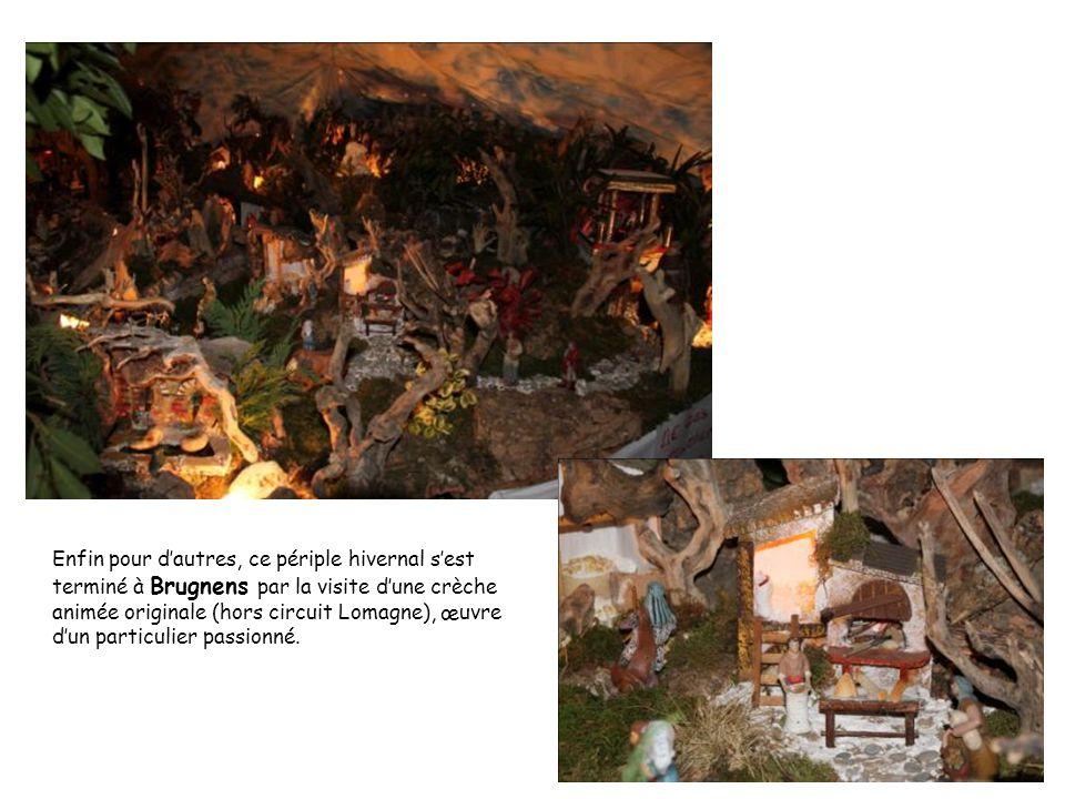 Enfin pour d'autres, ce périple hivernal s'est terminé à Brugnens par la visite d'une crèche animée originale (hors circuit Lomagne), œuvre d'un particulier passionné.