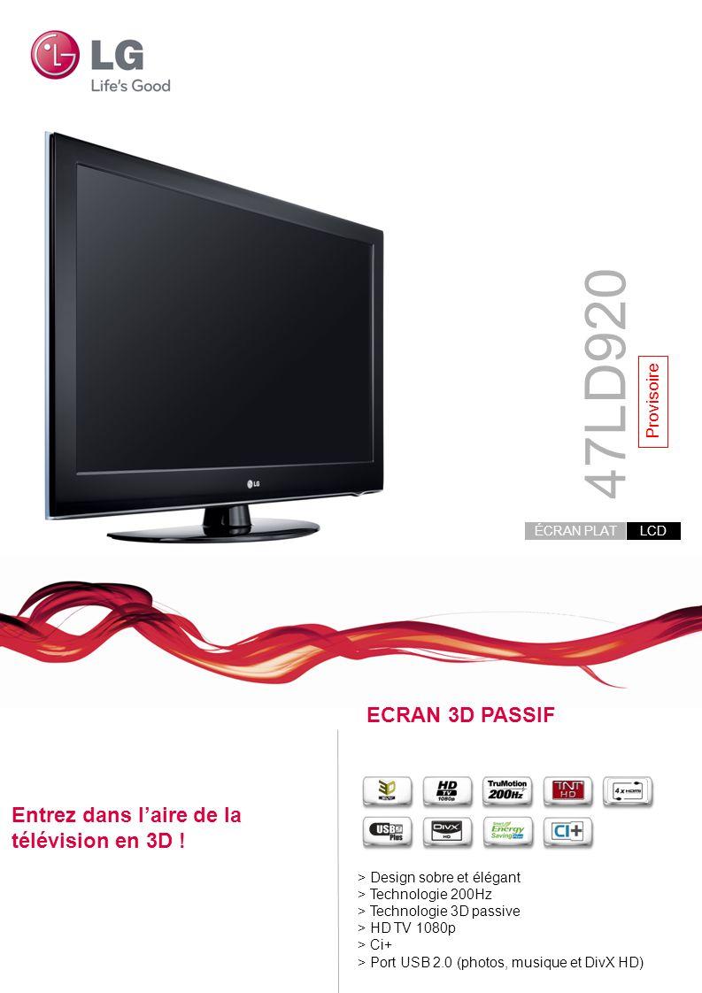 47LD920 ECRAN 3D PASSIF Entrez dans l'aire de la télévision en 3D !