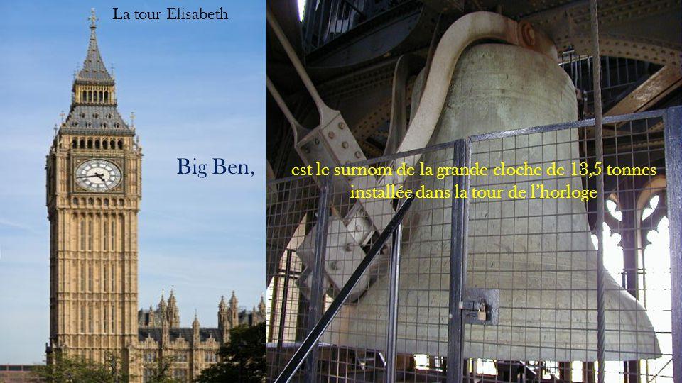La tour Elisabeth Big Ben, est le surnom de la grande cloche de 13,5 tonnes installée dans la tour de l'horloge.
