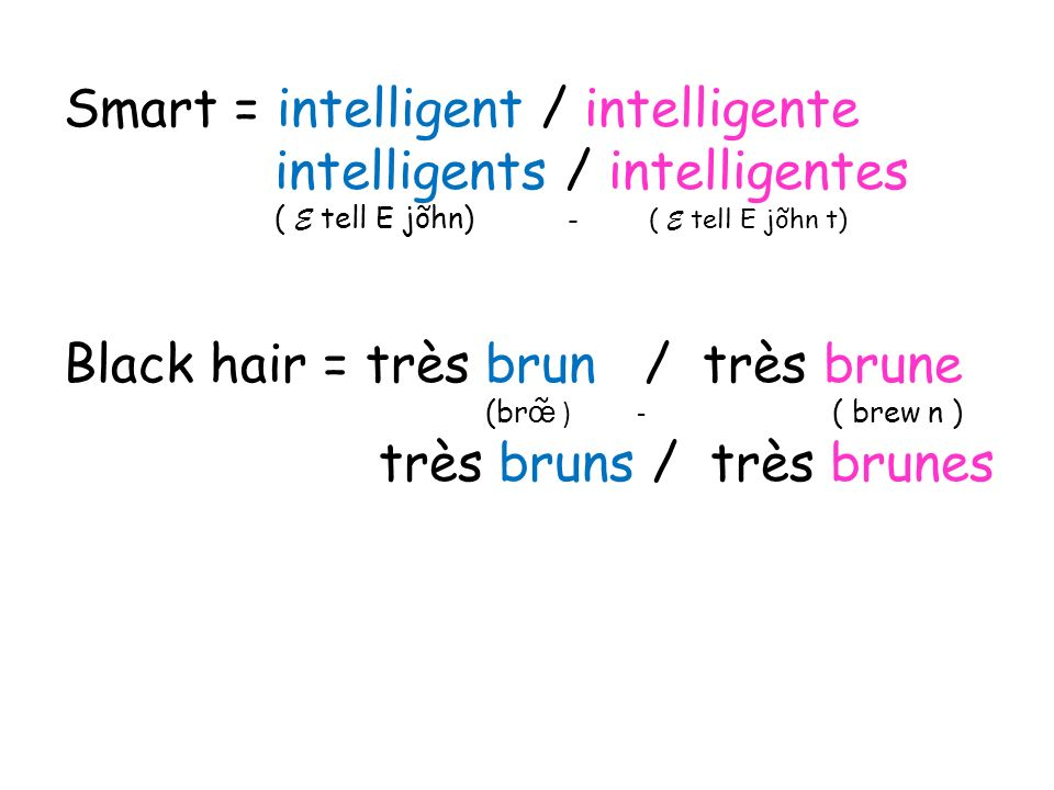Smart = intelligent / intelligente intelligents / intelligentes