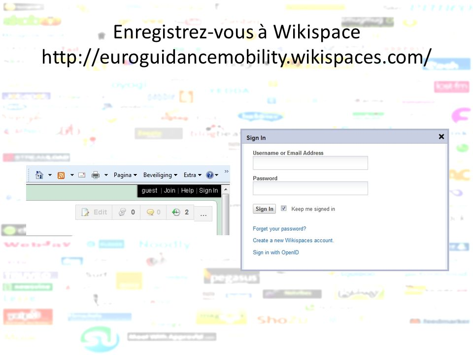 Enregistrez-vous à Wikispace http://euroguidancemobility. wikispaces
