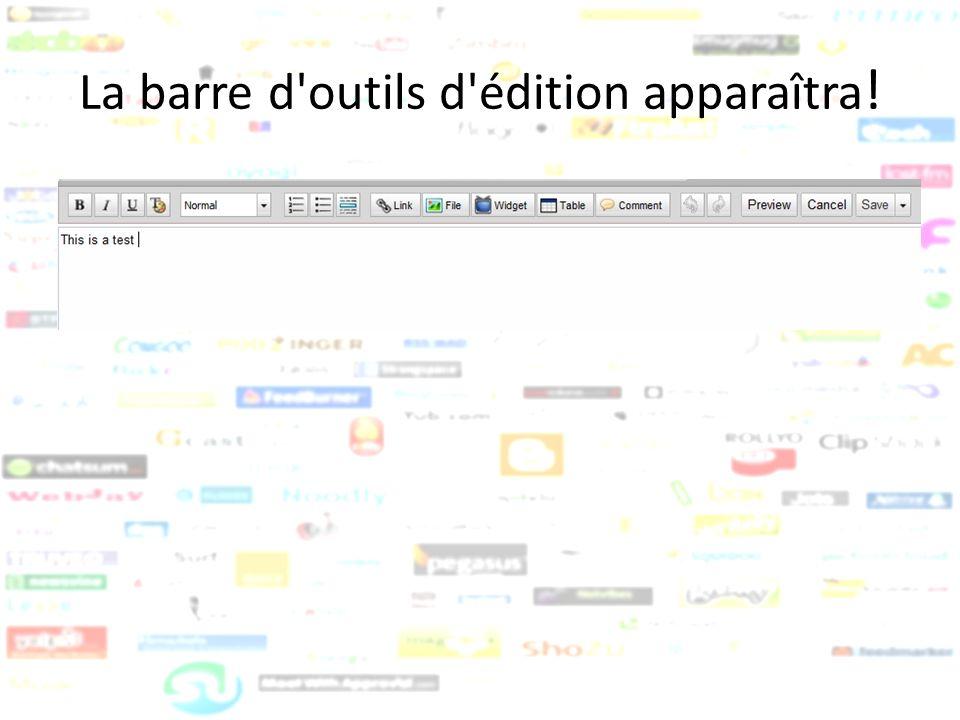 La barre d outils d édition apparaîtra!