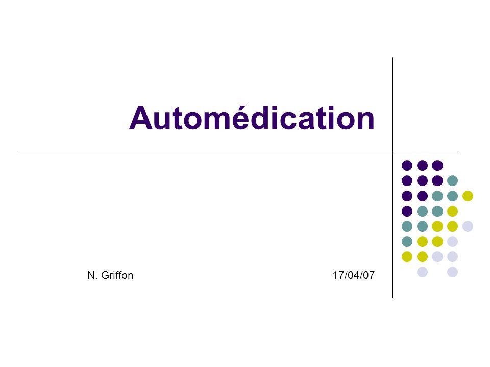 Automédication N. Griffon 17/04/07
