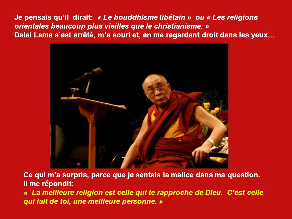 Je pensais qu'il dirait: « Le bouddhisme tibétain » ou « Les religions