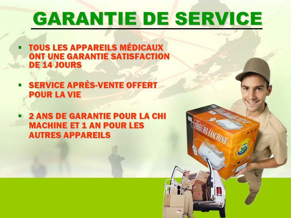 GARANTIE DE SERVICE TOUS LES APPAREILS MÉDICAUX ONT UNE GARANTIE SATISFACTION DE 14 JOURS. SERVICE APRÈS-VENTE OFFERT POUR LA VIE.