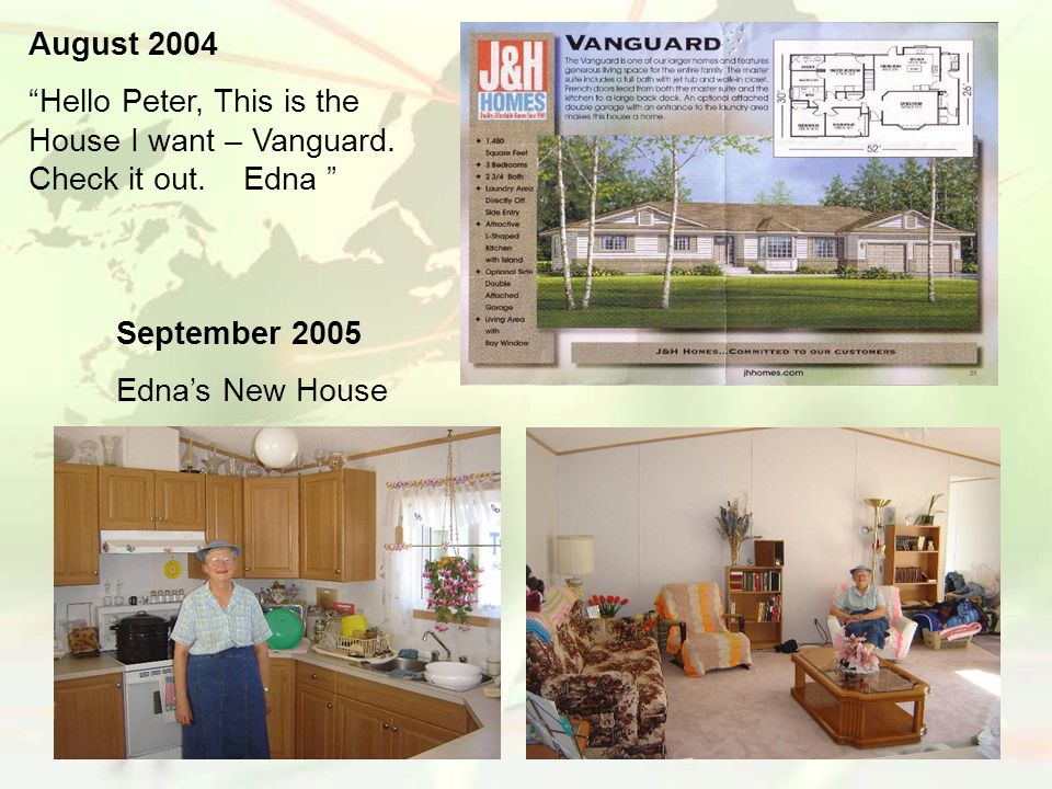 August 2004 Hello Peter, This is the House I want – Vanguard. Check it out. Edna September 2005.