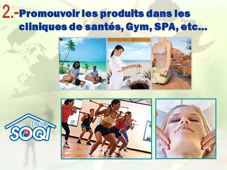 2.- Promouvoir les produits dans les cliniques de santés, Gym, SPA, etc…