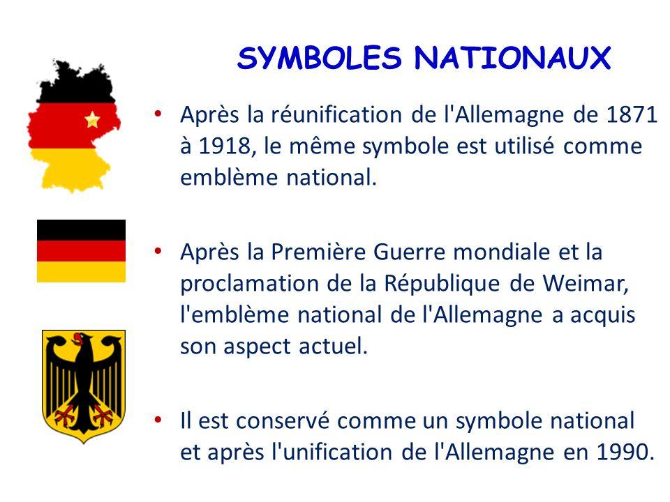 SYMBOLES NATIONAUX Après la réunification de l Allemagne de 1871 à 1918, le même symbole est utilisé comme emblème national.