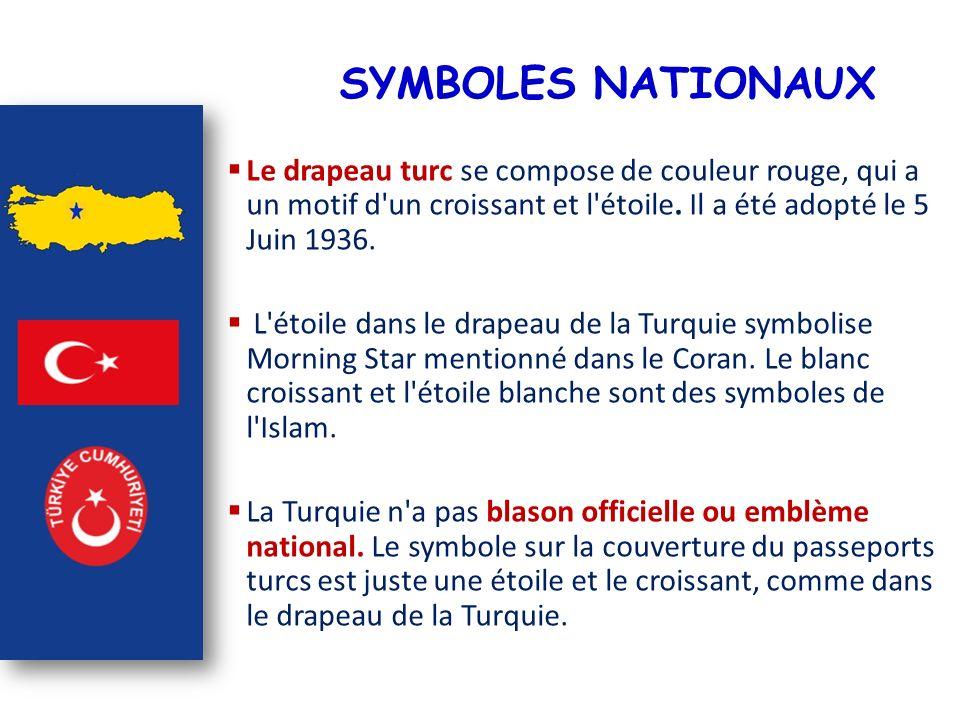 SYMBOLES NATIONAUX Le drapeau turc se compose de couleur rouge, qui a un motif d un croissant et l étoile. Il a été adopté le 5 Juin 1936.