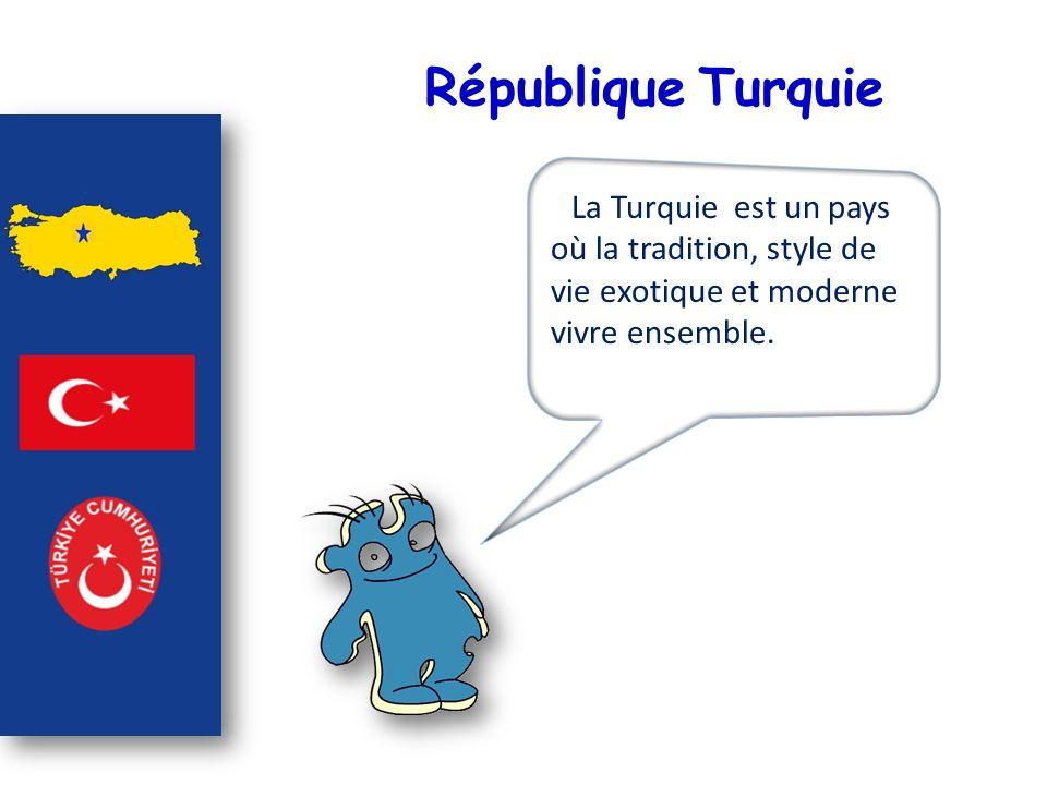 République Turquie La Turquie est un pays où la tradition, style de vie exotique et moderne vivre ensemble.