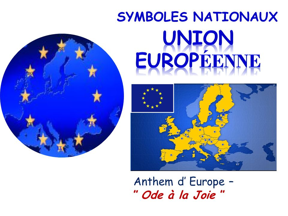 UNION EUROPÉENNE SYMBOLES NATIONAUX Anthem d' Europe –