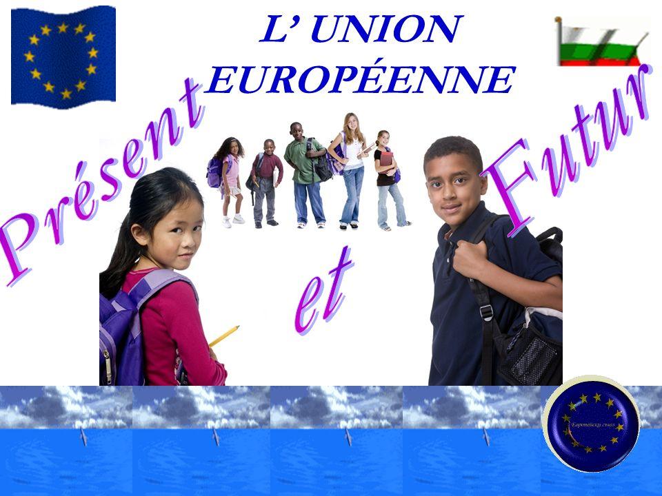 L' UNION EUROPÉENNE Futur Présent et