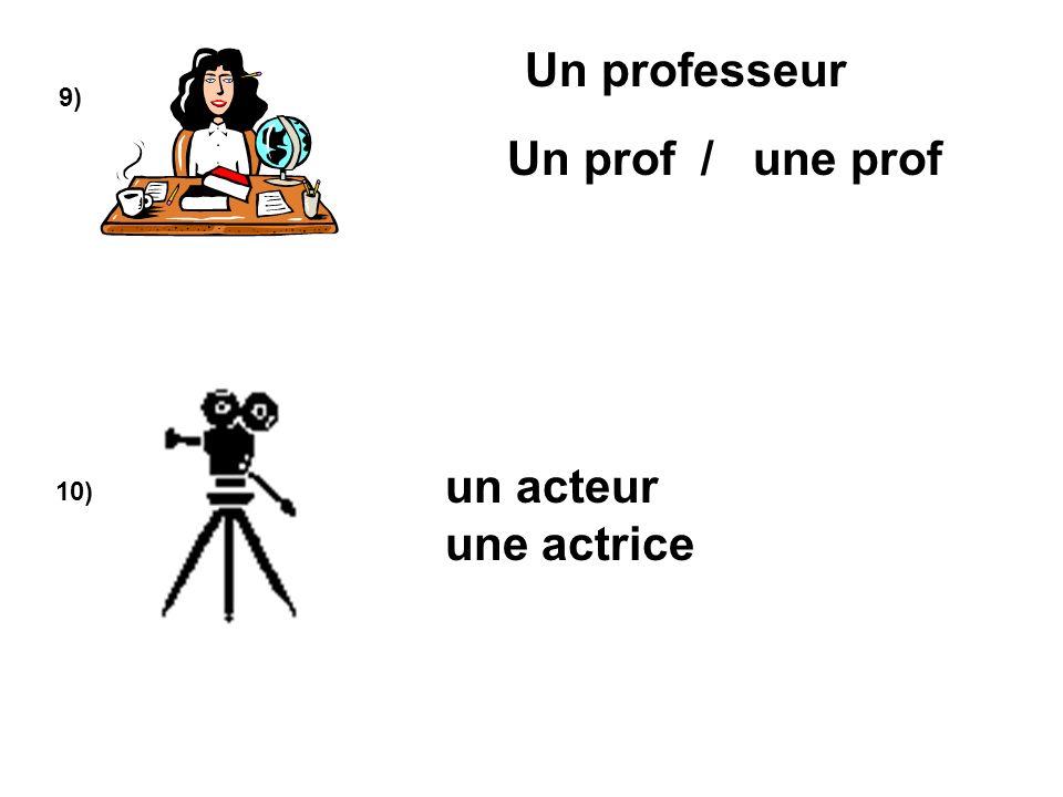 Un professeur 9) Un prof / une prof un acteur une actrice 10)