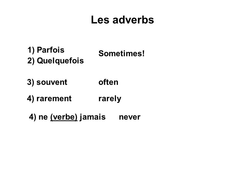 Les adverbs 1) Parfois 2) Quelquefois Sometimes! 3) souvent often