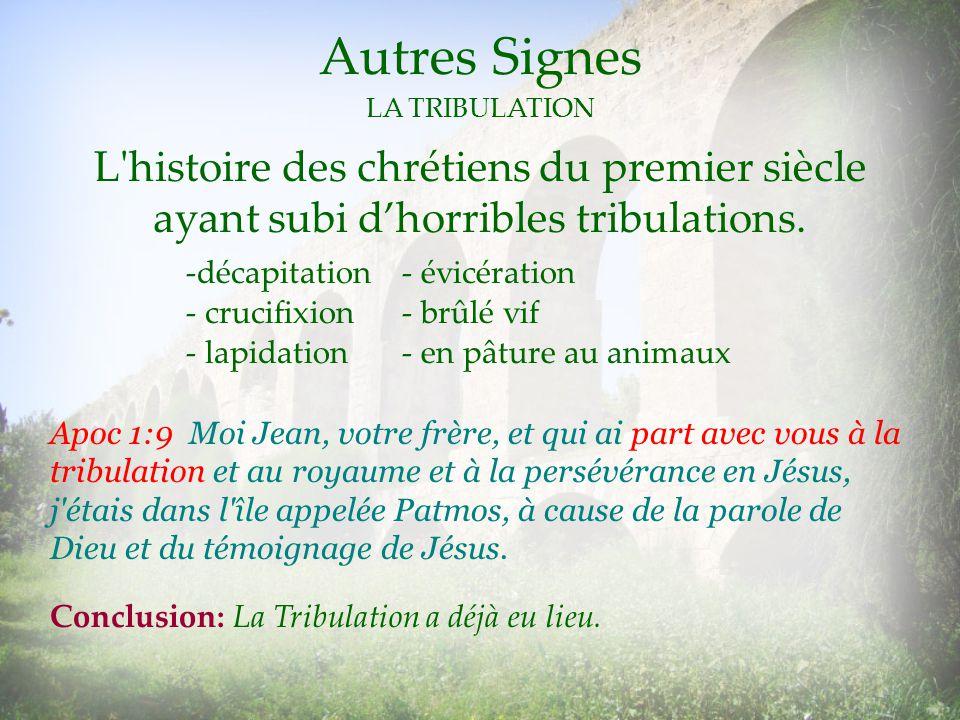 Autres Signes LA TRIBULATION. L histoire des chrétiens du premier siècle ayant subi d'horribles tribulations.