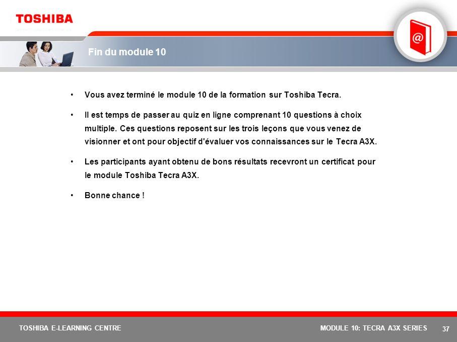 Fin du module 10 Vous avez terminé le module 10 de la formation sur Toshiba Tecra.