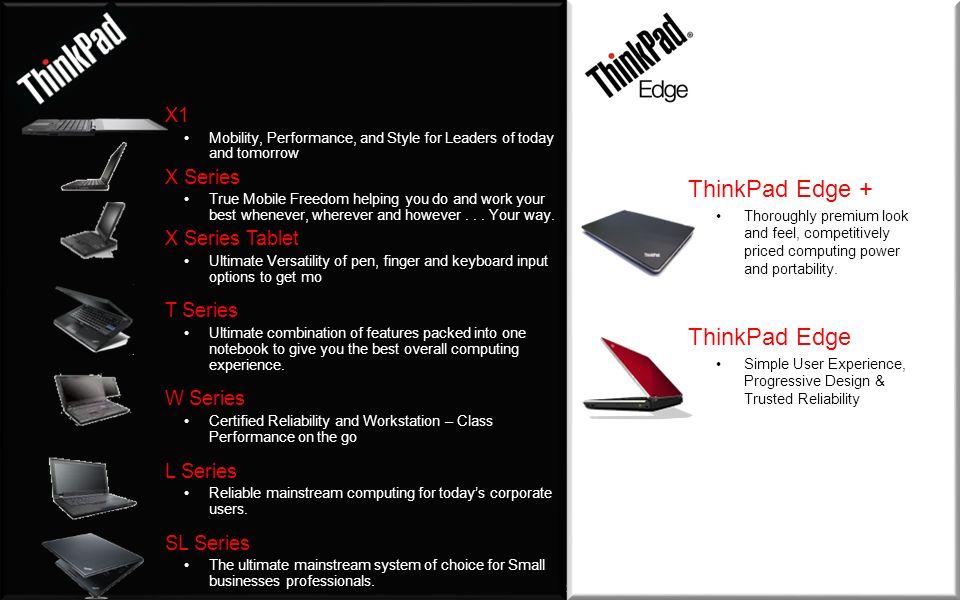 ThinkPad Edge + ThinkPad Edge X1 X Series X Series Tablet T Series