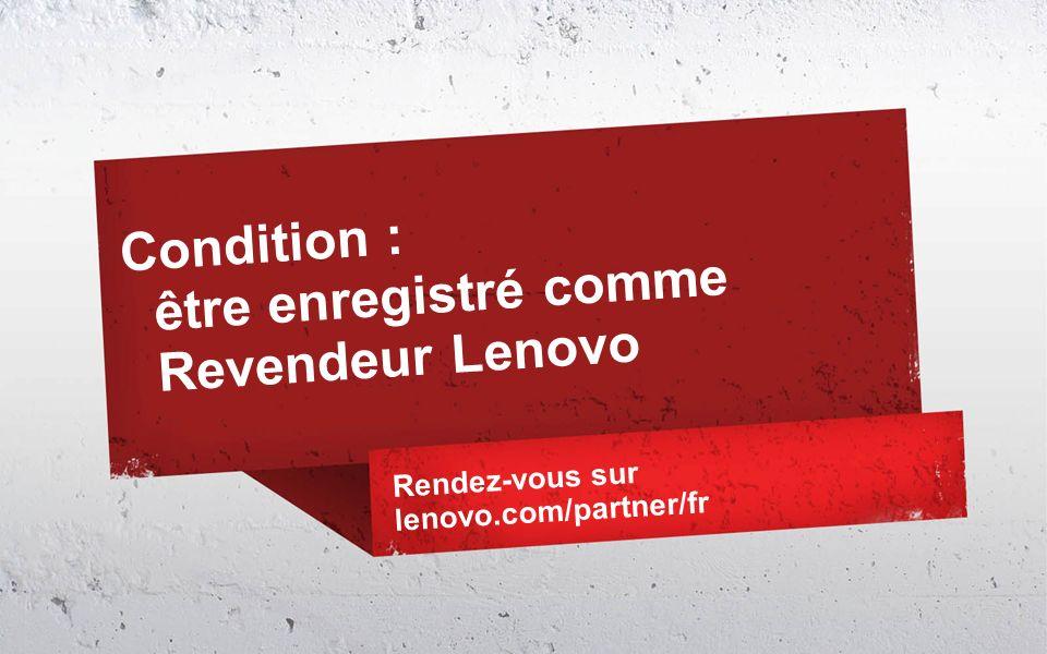 Condition : être enregistré comme Revendeur Lenovo