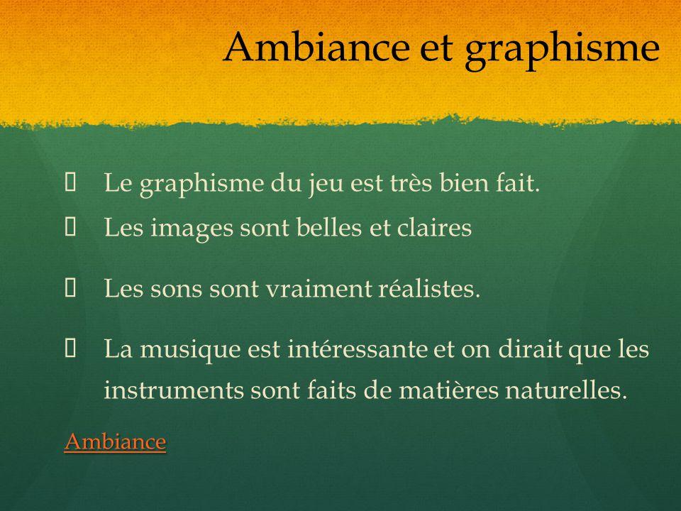 Ambiance et graphisme Ÿ Le graphisme du jeu est très bien fait. Ÿ Les images sont belles et claires.