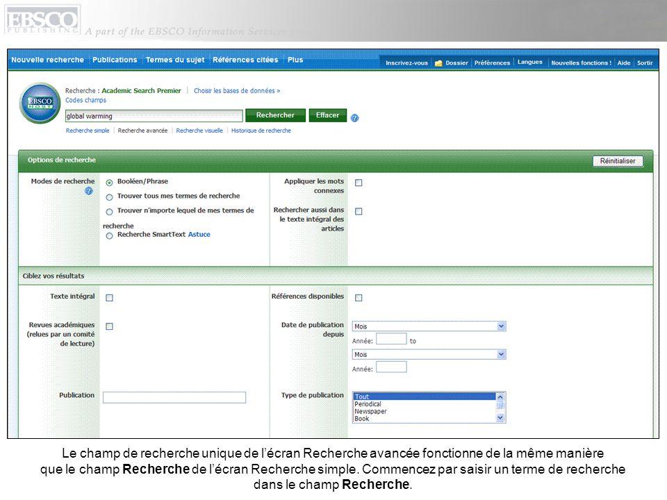 Le champ de recherche unique de l'écran Recherche avancée fonctionne de la même manière que le champ Recherche de l'écran Recherche simple.