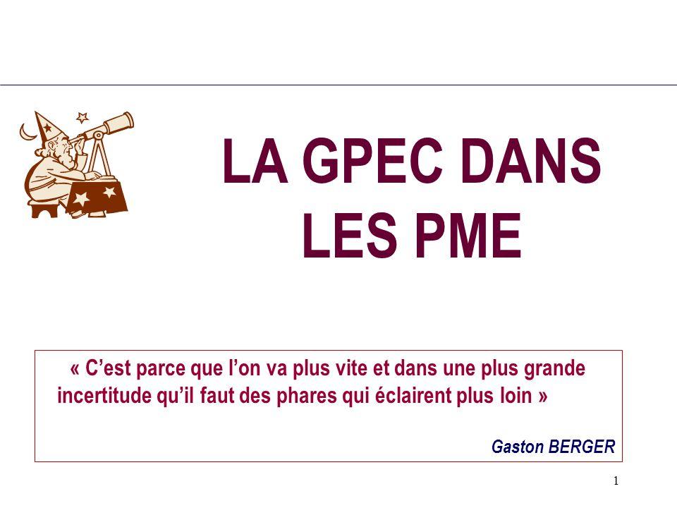 LA GPEC DANS LES PME « C'est parce que l'on va plus vite et dans une plus grande incertitude qu'il faut des phares qui éclairent plus loin »