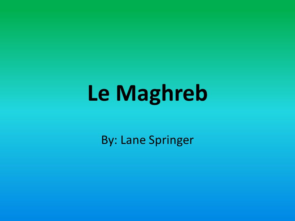 Le Maghreb By: Lane Springer