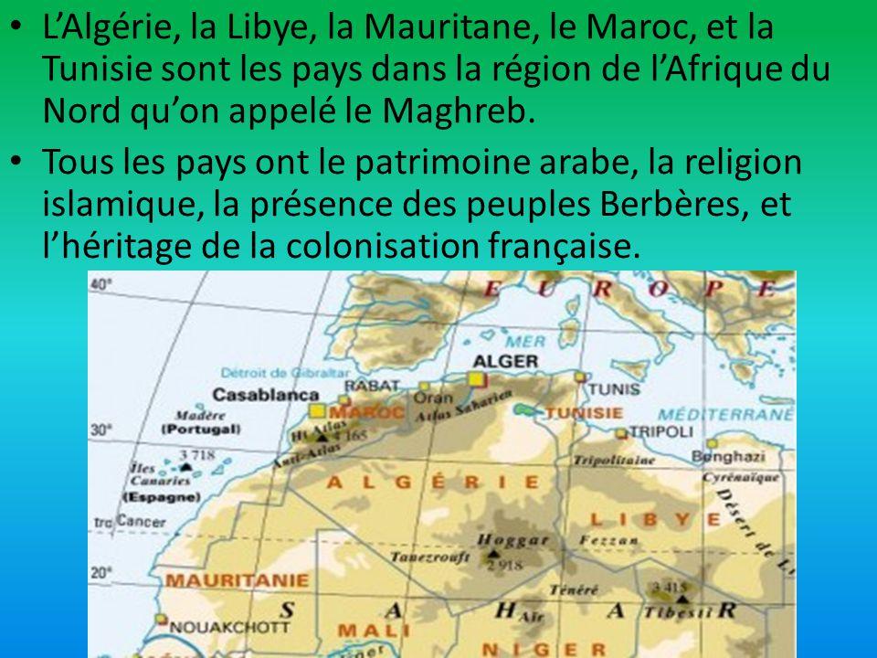 L'Algérie, la Libye, la Mauritane, le Maroc, et la Tunisie sont les pays dans la région de l'Afrique du Nord qu'on appelé le Maghreb.