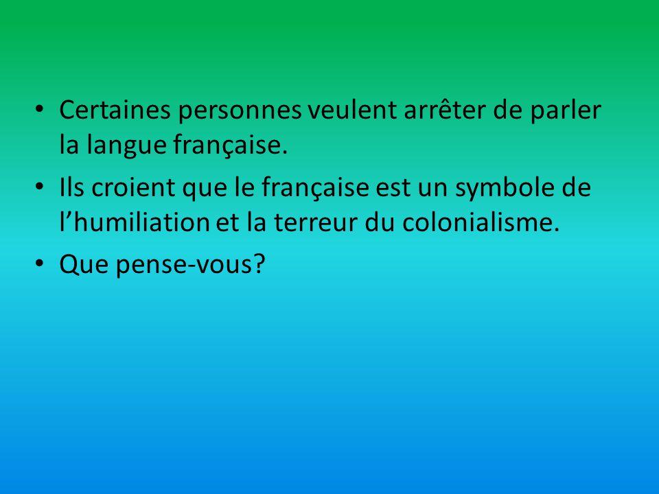 Certaines personnes veulent arrêter de parler la langue française.