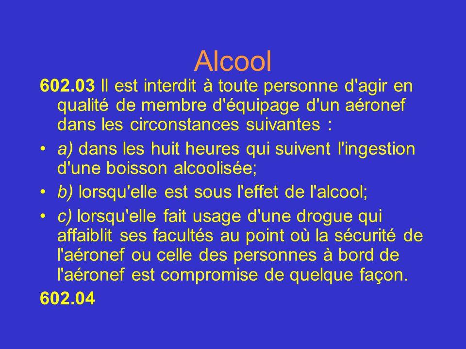 Alcool 602.03 Il est interdit à toute personne d agir en qualité de membre d équipage d un aéronef dans les circonstances suivantes :