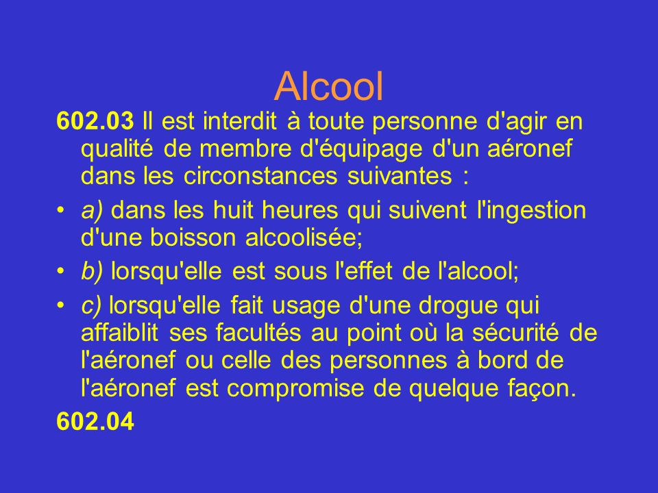 Alcool602.03 Il est interdit à toute personne d agir en qualité de membre d équipage d un aéronef dans les circonstances suivantes :