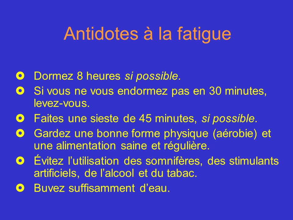 Antidotes à la fatigue Dormez 8 heures si possible.