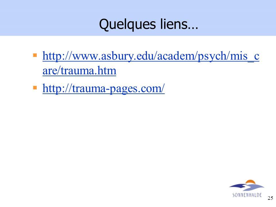 Quelques liens… http://www.asbury.edu/academ/psych/mis_care/trauma.htm