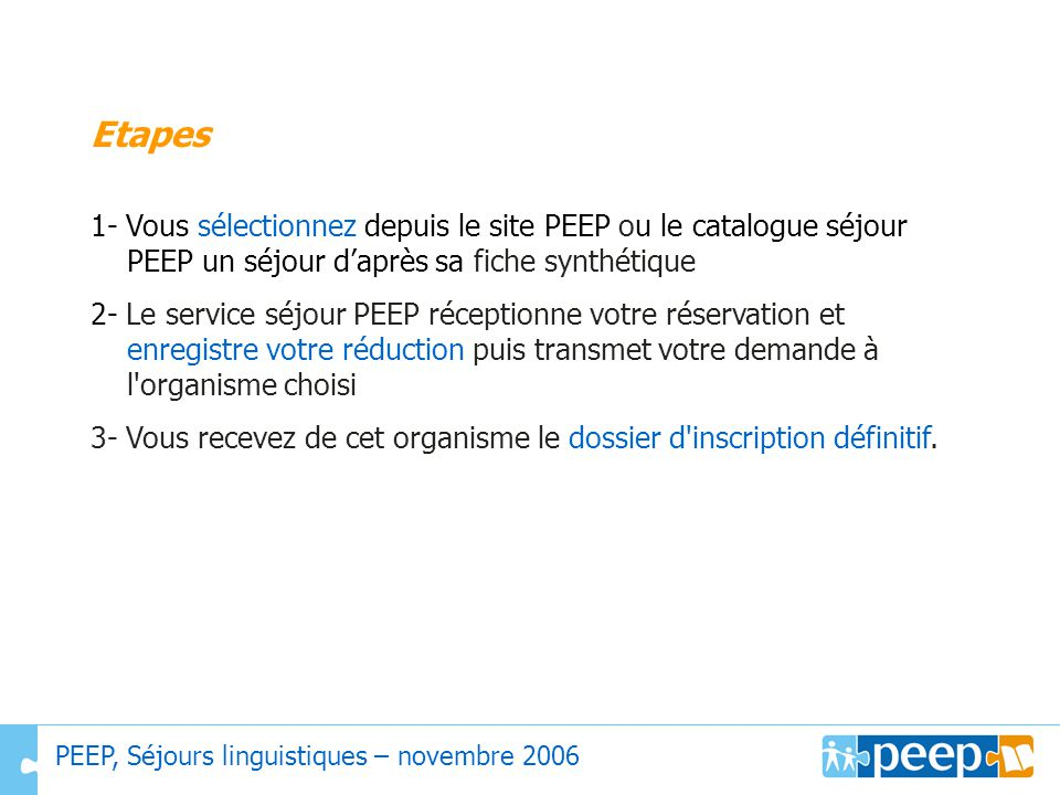 Etapes 1- Vous sélectionnez depuis le site PEEP ou le catalogue séjour PEEP un séjour d'après sa fiche synthétique.