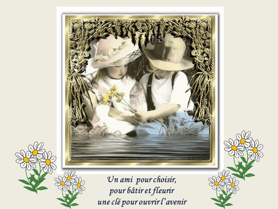 Un ami pour choisir, pour bâtir et fleurir une clé pour ouvrir l'avenir