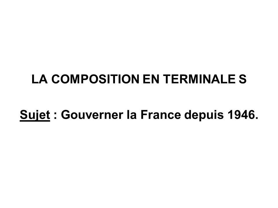 LA COMPOSITION EN TERMINALE S Sujet : Gouverner la France depuis 1946.