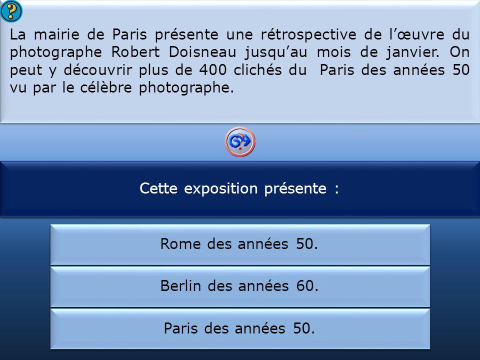 Cette exposition présente : Robert Doisneau était :