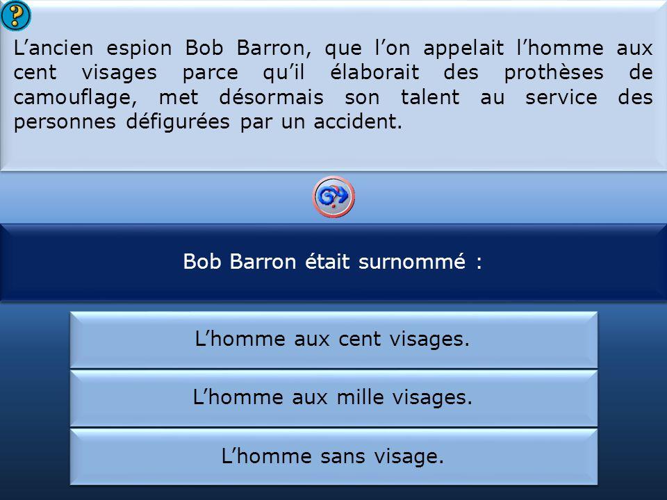 Bob Barron était surnommé : Bob Barron travaillait pour :