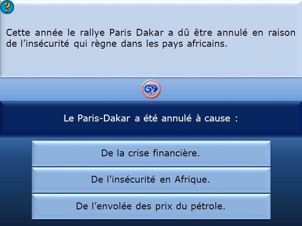 Le Paris-Dakar a été annulé à cause : Il a fallu annuler :
