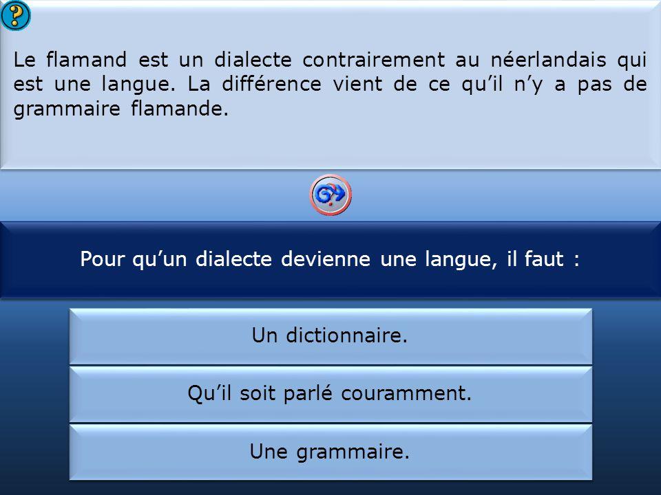 Pour qu'un dialecte devienne une langue, il faut :