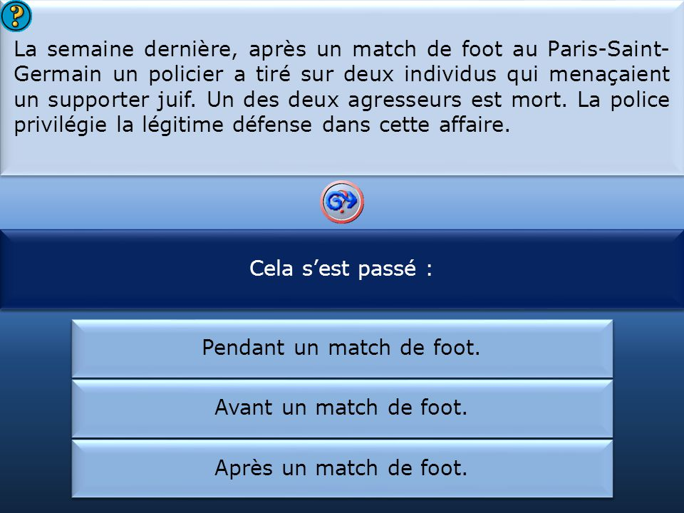 Pendant un match de foot.